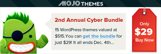 MOJO Themes - 2nd Annual Cyber Bundle. 15 WordPress themes valued at $515. You can get the bundle for just $29. It all ends December 4th.